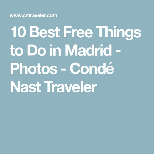 10 Best Free Things to Do in Madrid - Photos - Condé Nast Traveler