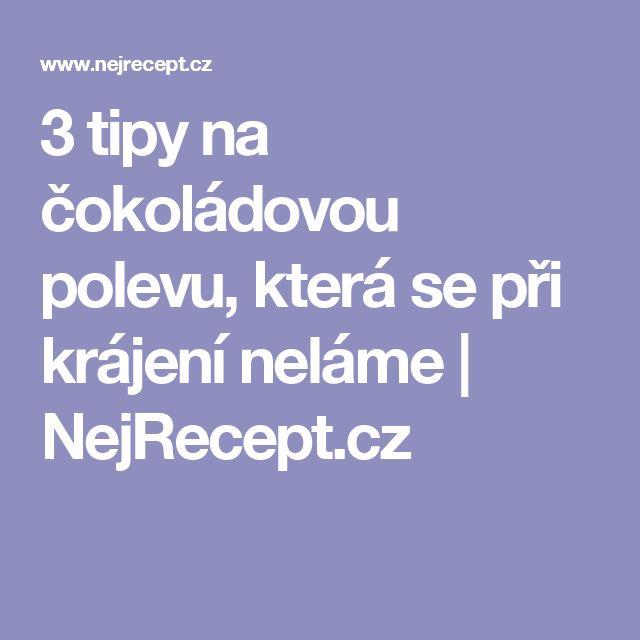 3 tipy na čokoládovou polevu, která se při krájení neláme | NejRecept.cz