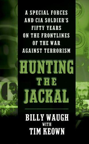 Hunting the Jackal: A Special Forces and CIA Soldier's Fifty Years on the Frontlines of the War Against Terrorism by Billy Waugh. $7.99. Publication: May 24, 2005. Publisher: Avon (May 24, 2005). Author: Billy Waugh