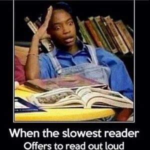 actually, when the teacher PICKED the slowest reader to read out loud...i think it was their form of self mutilation.