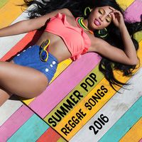 Summer Pop Reggae Songs 2016 - Various Artists Music - World of Top Music Artists and Songs