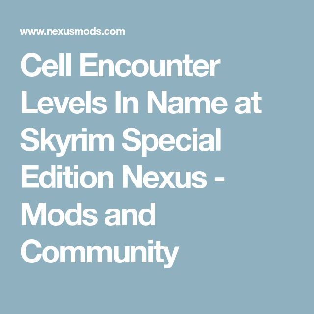 Cell Encounter Levels In Name at Skyrim Special Edition Nexus - Mods and Community