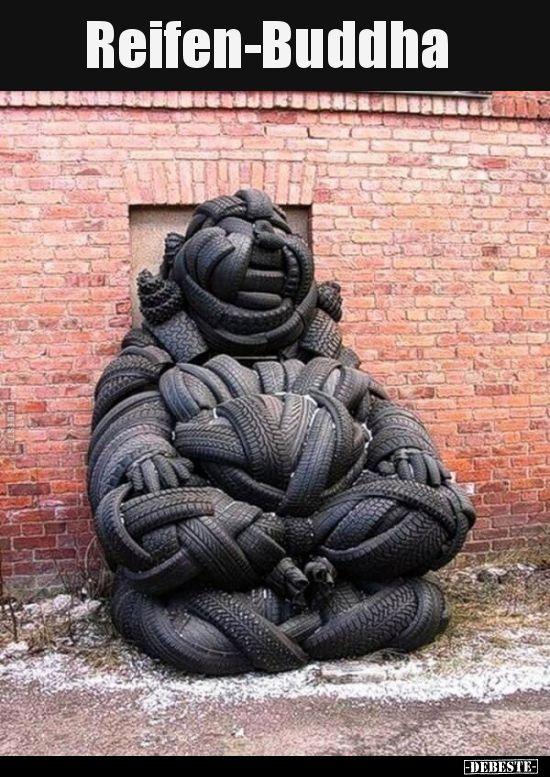 Reifen-Buddha.. | Lustige Bilder, Sprüche, Witze, echt lustig