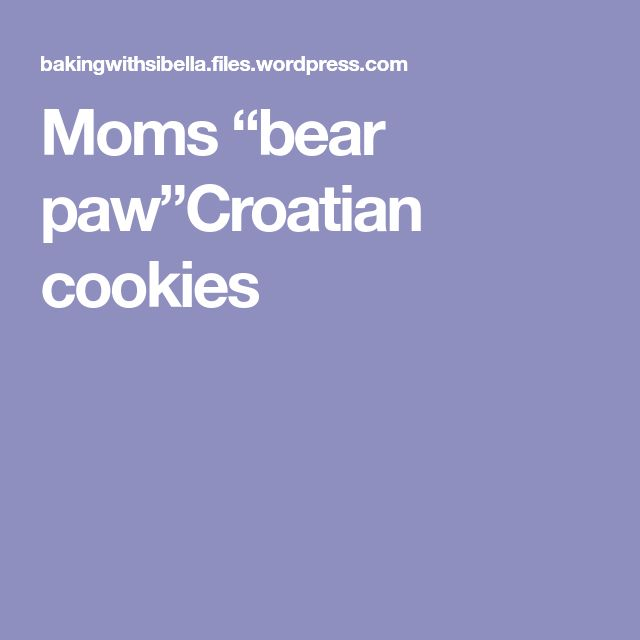 "Moms ""bear paw""Croatian cookies"