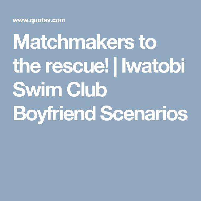 Matchmakers to the rescue!   Iwatobi Swim Club Boyfriend Scenarios