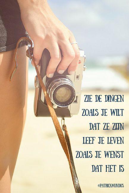 Zie de dingen zoals je wilt dat ze zijn. Leef je leven zoals je wenst dat het is...