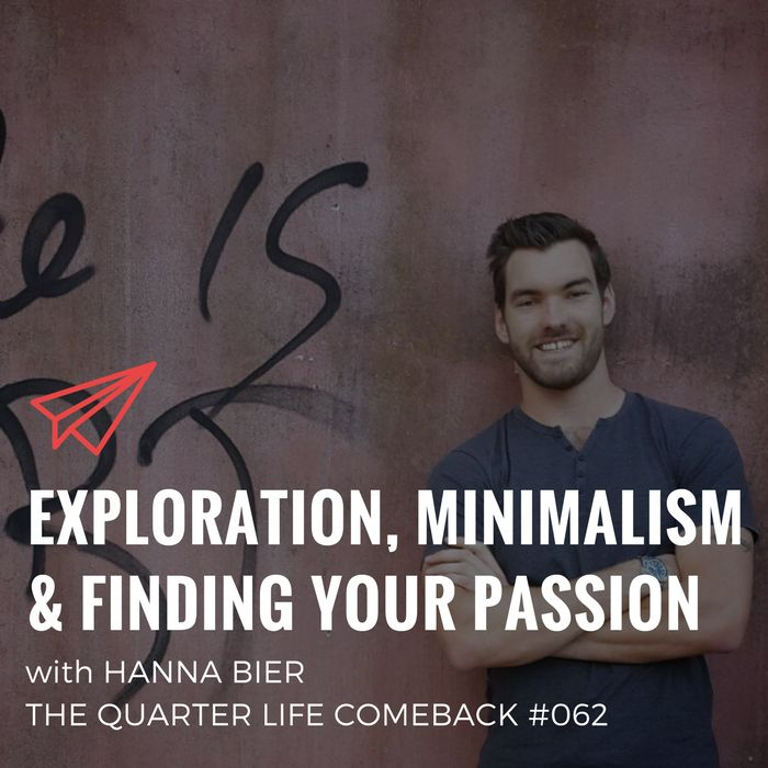 In this episode of The Quarter Life Comeback podcast, I share my interview I did with Hanna Bier about exploration, minimalism and finding your passion.  Get the full show notes at http://bryanteare.com/exploration-minimalism-finding-your-passion-hanna-bier/