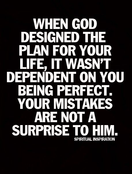 Your mistakes are not a surprise to God.