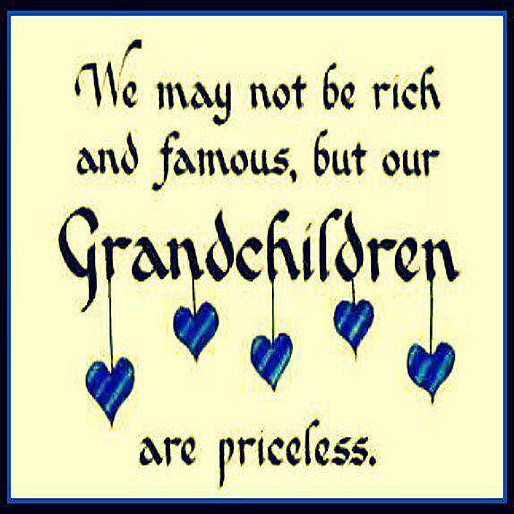 We may not be rich and famous, but our grandchildren are priceless.