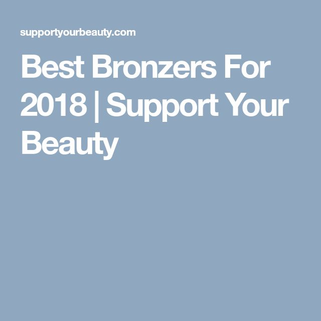 Best Bronzers For 2018 | Support Your Beauty