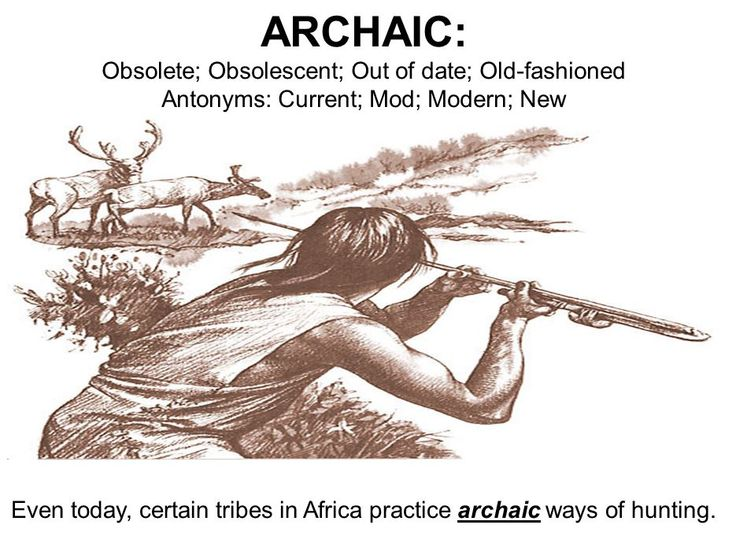 "‪#‎WordoftheDay‬ ARCHAIC: very old or old-fashioned; of an early period of art or culture; out of date; antiquated; antique; superannuated. Antonym: new; modern ""Amongst Conifers the archaic genera, Ginkgo and Araucanian still persist."""
