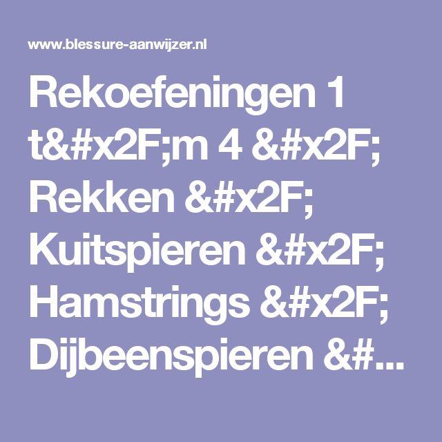 Rekoefeningen 1 t/m 4 / Rekken / Kuitspieren / Hamstrings / Dijbeenspieren / Rekoefening / Hak / Been Onderbeen Bovenbeen Voorzijde Achterzijde / Knie / Voet / Spier spieren / Verkorte korte spieren / Pijn / Sport / Blessure / Blessurepreventie / Massage / Sauna