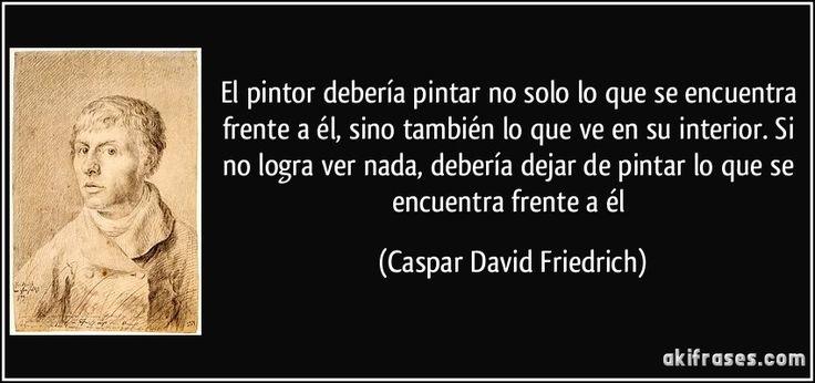 Caspar David Friedrich Quotes: 5056 Best LIBROS,CITAS,FRASES,POEMAS..... Images On