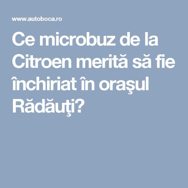 Ce microbuz de la Citroen merită să fie închiriat în oraşul Rădăuţi?