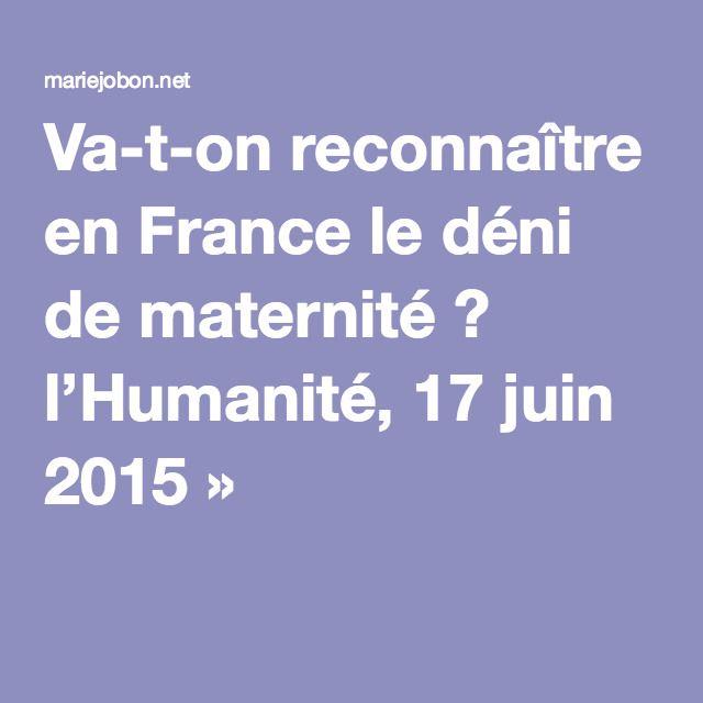 Va-t-on reconnaître en France le déni de maternité ? l'Humanité, 17 juin 2015 »