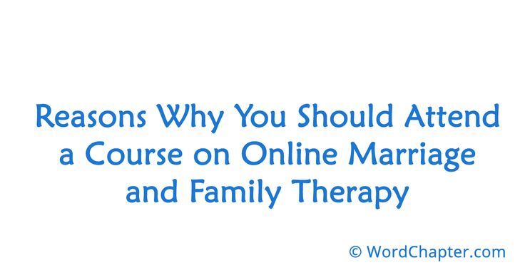 Reasons Why You Should Attend a Course on Online Marriage and Family Therapy | Online Degrees