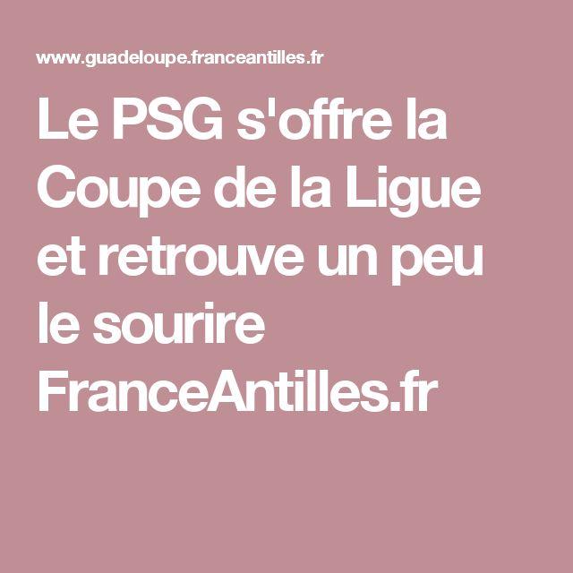 Le PSG s'offre la Coupe de la Ligue et retrouve un peu le sourire  FranceAntilles.fr