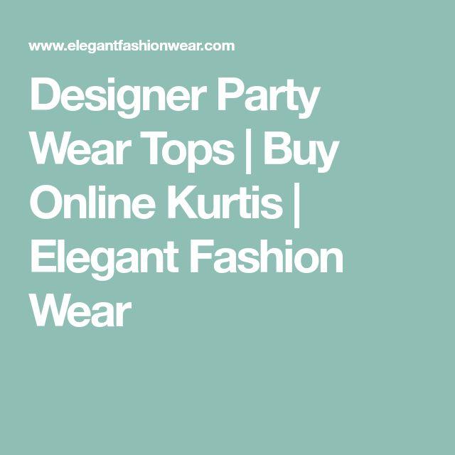 Designer Party Wear Tops | Buy Online Kurtis | Elegant Fashion Wear