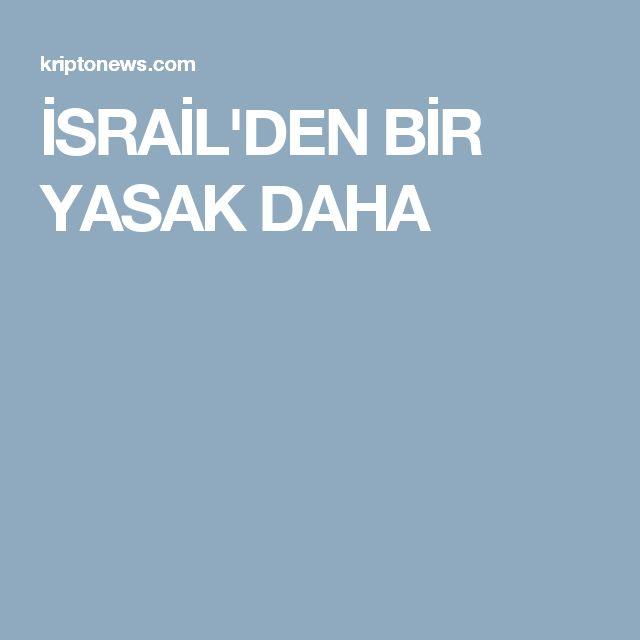 İSRAİL'DEN BİR YASAK DAHA