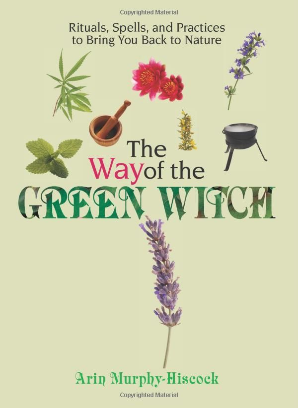 "Witch Library:  #Witch #Library ~ ""The Way Of The Green Witch: Rituals, Spells, And Practices to Bring You Back to Nature,"" by Arin Murphy-Hiscock."