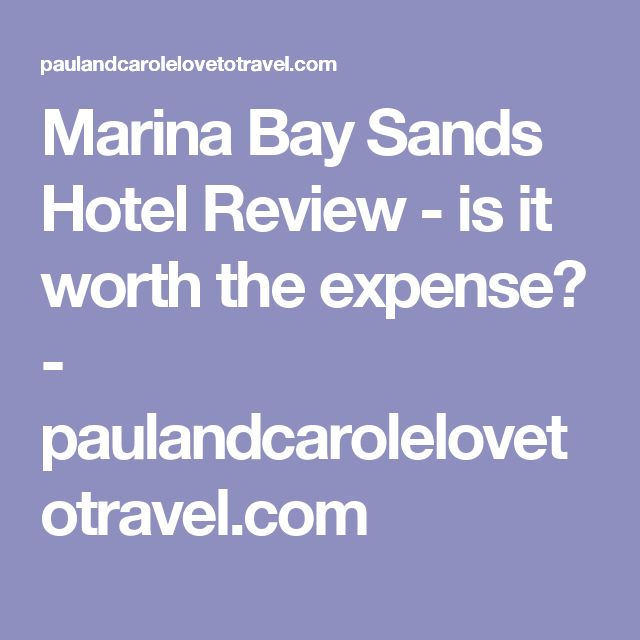Marina Bay Sands Hotel Review - is it worth the expense? - paulandcarolelovetotravel.com