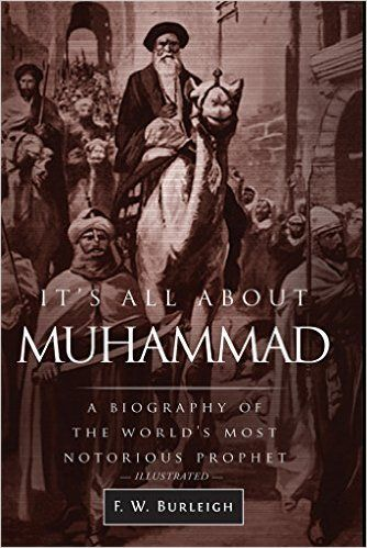 It's All About Muhammad: A Biography of the World's Most Notorious Prophet eBook: F. W. Burleigh: Amazon.ca: Kindle Store