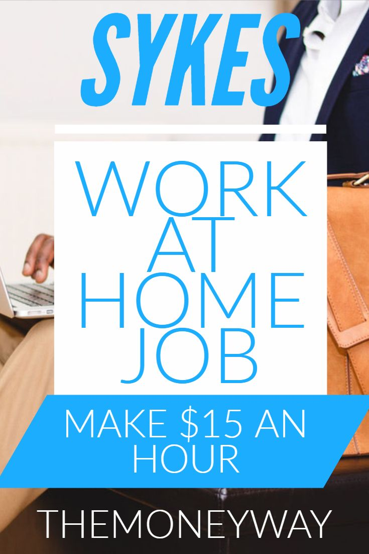 Sykes Work At Home Job Make 15 An Hour Work From Home Jobs Home Jobs Working From Home