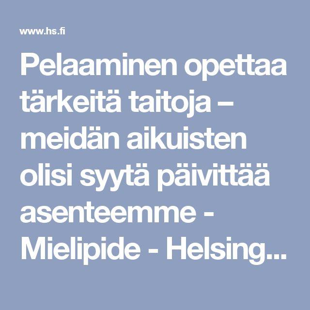 Pelaaminen opettaa tärkeitä taitoja – meidän aikuisten olisi syytä päivittää asenteemme - Mielipide - Helsingin Sanomat