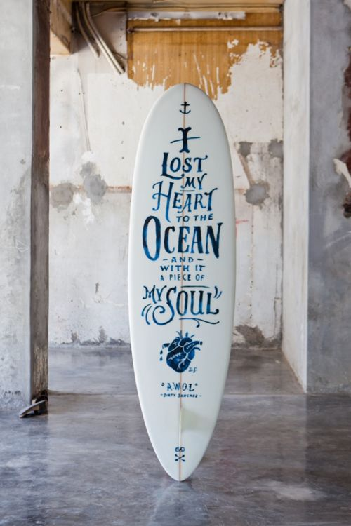 I lost my heart to the ocean and with it a piece of my soul. Not much for surfing, but a tattoo maybe ?
