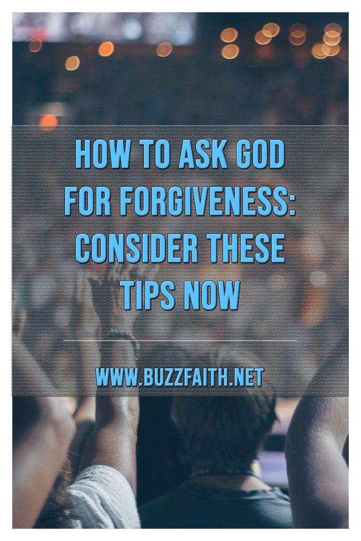How to Ask God for Forgiveness: Consider These Tips Now