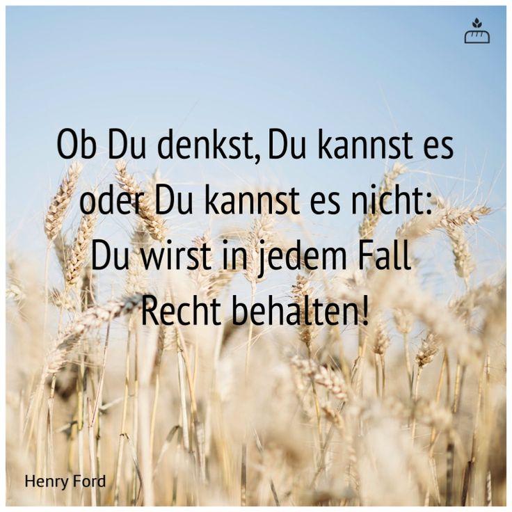 Ob Du denkst, Du kannst es oder Du kannst es nicht: Du wirst in jedem Fall  Recht behalten! ... Henry #Ford...  #Dankebitte #Sprüche #Weisheiten #Zitate #Gedanken