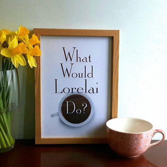Gilmore Girls - wat zou Lorelai doen Print (A4 & A5) home decor, geschenk, Lorelai Gilmore, tv-show, koffie, inspiratie, poster, foto, kunst
