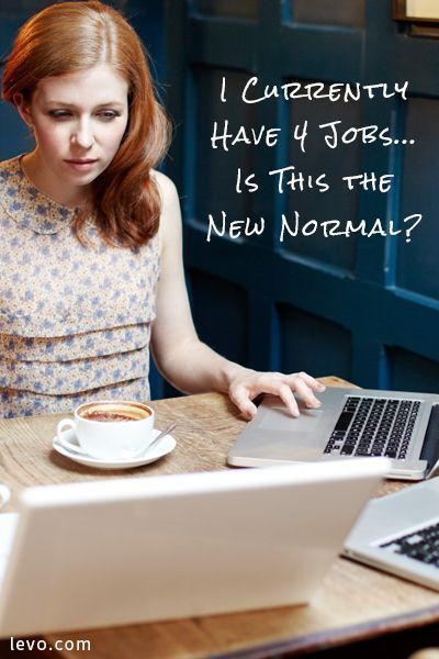I Currently Have 4 Jobsu2026 Is This The New Normal?