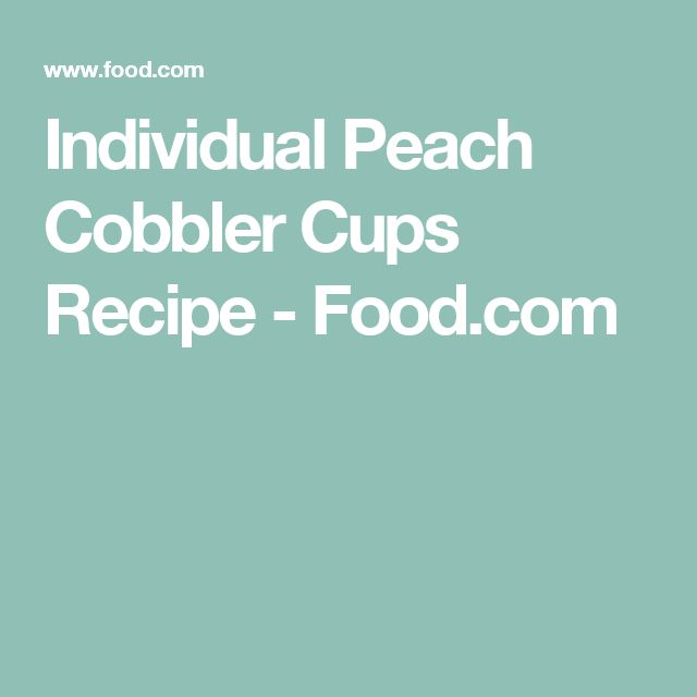 Individual Peach Cobbler Cups Recipe - Food.com