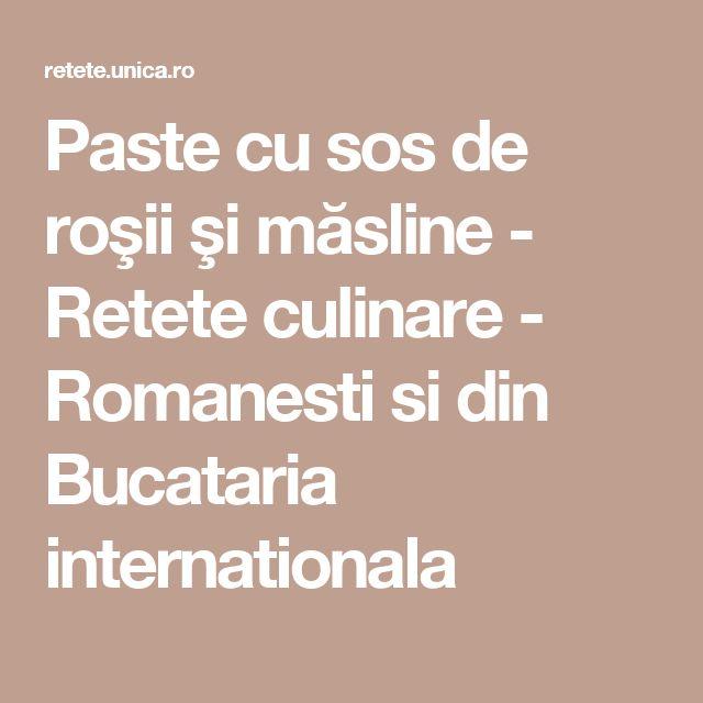 Paste cu sos de roşii şi măsline - Retete culinare - Romanesti si din Bucataria internationala