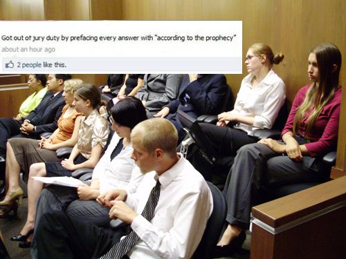 """Got out of jury duty by prefacing every answer with """"according to thy prophecy..."""""""