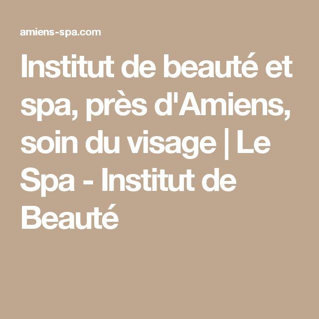 Institut de beauté et spa, près d'Amiens, soin du visage | Le Spa - Institut de Beauté