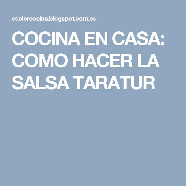 COCINA EN CASA: COMO HACER LA SALSA TARATUR