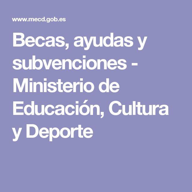 Becas, ayudas y subvenciones - Ministerio de Educación, Cultura y Deporte
