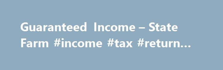 Guaranteed Income – State Farm #income #tax #return #form #16 http://incom.remmont.com/guaranteed-income-state-farm-income-tax-return-form-16/  #guaranteed income # Guaranteed Income A Single Premium Immediate Annuity You worked, you played, and you raised a family. Saving money was hard work, but you did it. Now is the time to make sure all of your hard work pays you back. A Single Premium Immediate Annuity from State Farm guarantees a monthly income Continue Reading