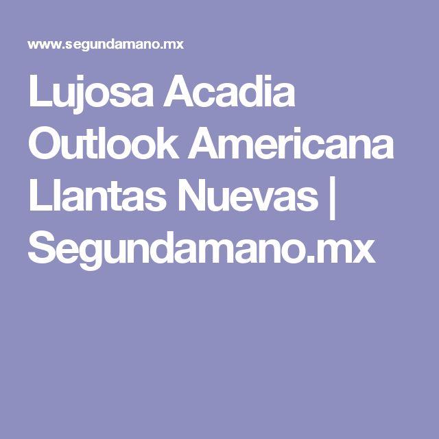 Lujosa Acadia Outlook Americana Llantas Nuevas | Segundamano.mx