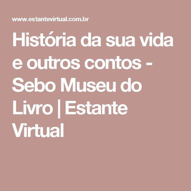 História da sua vida e outros contos - Sebo Museu do Livro | Estante Virtual