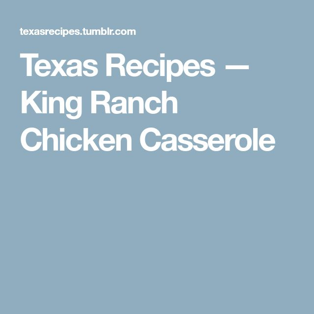 Texas Recipes — King Ranch Chicken Casserole