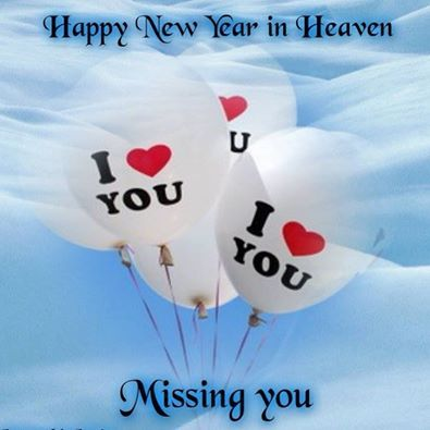 happy new year in heaven missing you in heaven pinterest i love you balloons love and dads