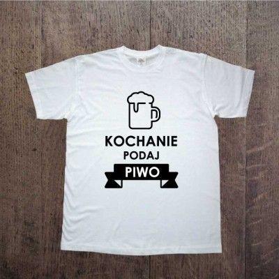 """Koszulka, prezent na Dzień Chłopaka. T-shirt męski z nadrukiem """"Kochanie podaj Piwo"""""""