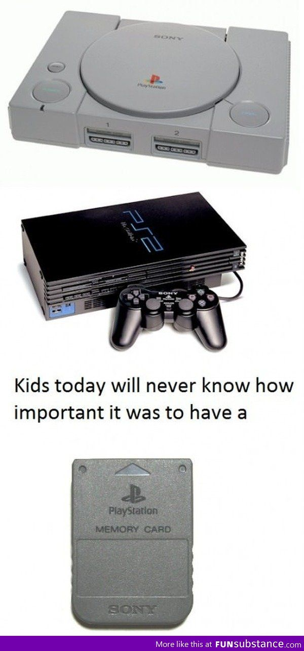 I have both a play station one and two and defiantly start freeking out when I can't find the memory card :)