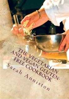 The Vegetarian and Vegan Gluten-Free Cookbook by Sarah Lee Anniston. Written by an experienced cook and vegetarian with celiac disease , this groundbreaking cookbook offers a wide variety of gluten-free recipes for vegans and vegetarians. #Kobo #eBook