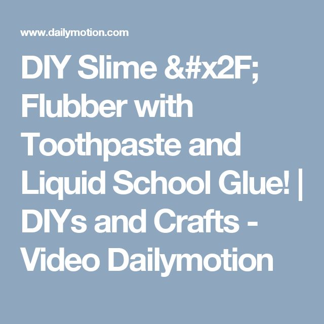 DIY Slime / Flubber with Toothpaste and Liquid School Glue! | DIYs and Crafts - Video Dailymotion