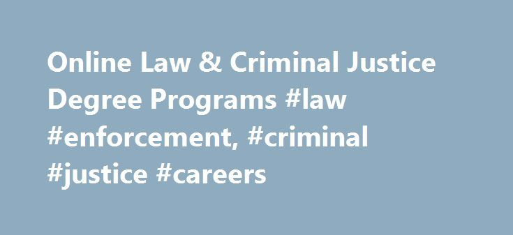 Online Law & Criminal Justice Degree Programs #law #enforcement, #criminal #justice #careers http://coin.nef2.com/online-law-criminal-justice-degree-programs-law-enforcement-criminal-justice-careers/  # Online Degrees in Law and Criminal Justice Nationwide, law enforcement budgets are on the rise. The Bureau of Justice Statistics reports that after annual increases since 1982, government spending on criminal justice reached approximately $228 billion in 2007. With growing law enforcement…