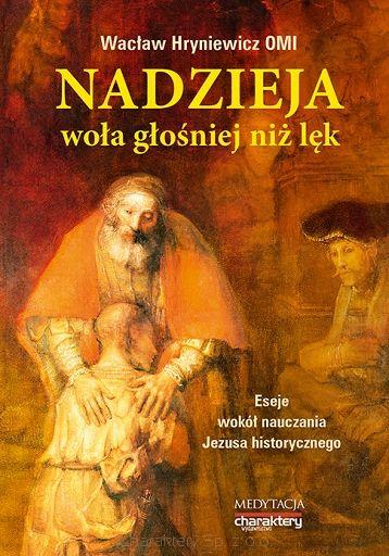 Nadzieja woła głośniej niż lęk. Eseje wokół nauczania Jezusa historycznego - Wacław Hryniewicz - Charaktery - portal psychologiczny